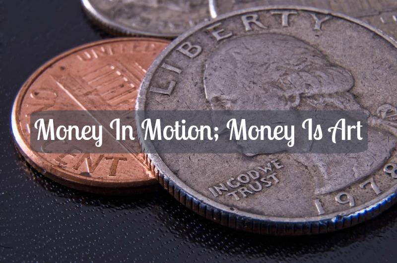 Money in Motion; Money is Art